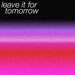 Leave It For Tomorrow | 7th Mar 2019