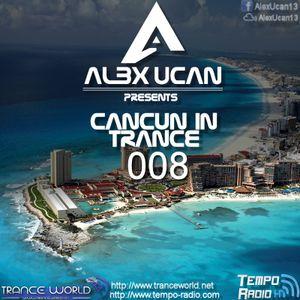 Alex Ucan Pres. Cancun In Trance 008