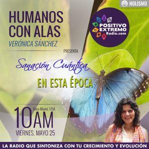 HUMANOS CON ALAS CON VERONICA SANCHEZ-05-25-2018-SANACION CUANTICA EN ESTA EPOCA