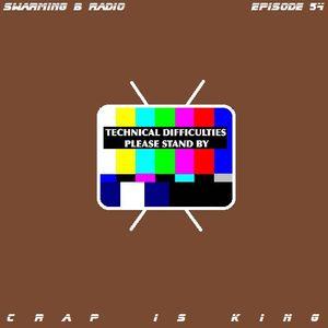 SWARMING B RADIO 2014:  Episode 54 (Crap Is King)