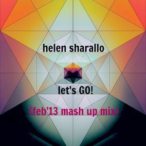 Helen Sharallo - Let's Go! (Feb'13 Mash Up Mix)