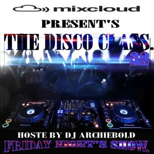 The Disco Class Mix.32 New Show Present By Dj Archiebold