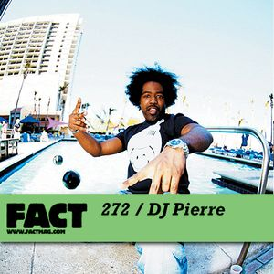 FACT Mix 272: DJ Pierre