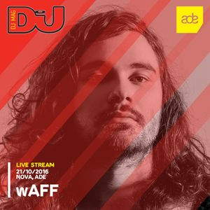 DJ Mag ADE Sessions: wAFF, 21/10/2016