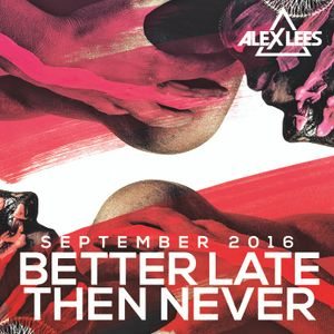 Better Late Than Never Sept 2016