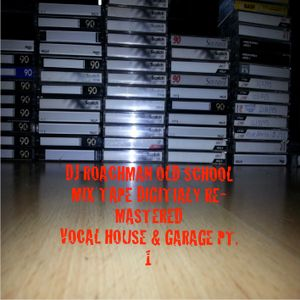 DJ ROACHMAN 1995 OLD SCHOOL MIX TAPE VOCAL HOUSE & GARAGE MIX PT 1