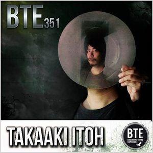 Takaaki Itoh - Background Techno Experience 351 (08-02-2014)