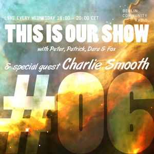Kleine Reise - This Is Our Show #06 (special guest Charlie Smooth)