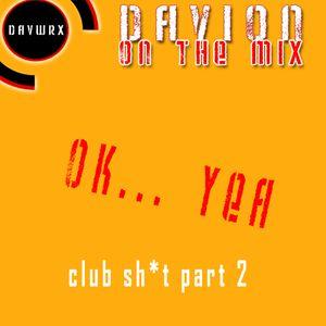 Davion On The Mix: OkYea - Club Mix pt 2