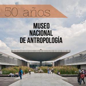 Museo Nacional de Antropología. 50 años. 10