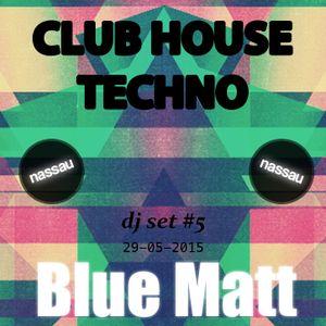 Blue Matt - djSet #05[ Deep - Club -Techno] (Nassau Channel 29/05/2015)