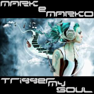 MARK e MARKO - Trigger My Soul
