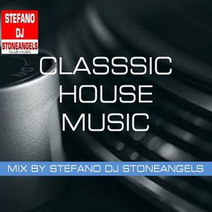CLASSIC HOUSE MUSIC MIX BY STEFANO DJ STONEANGELS