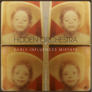 Hidden Orchestra - 'Early Influences Mixtape'
