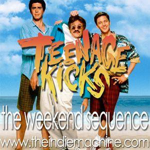 The Weekend Sequence Vol. 13 - Teenage Kicks