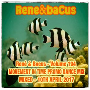 Rene & Bacus ~ Volume 194 (MOVEMENT IN TIME PROMO DANCE MIX) (MIXED 10TH APRIL 2017)