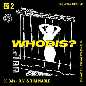 Whodis? w/ Tim Nable & DV - 7th June 2017