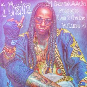 Dj BarakAAde Presents I AM 2 Chainz Vol 4