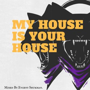 My House is your House.