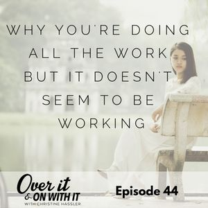 44: Why You're Doing All the Work but It Doesn't Seem to Be Working with Jenny