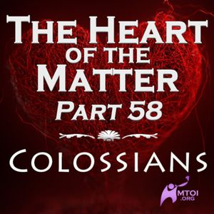 The Heart of the Matter - Part 58 - Colossians