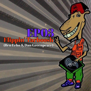 Flippin' Tarboosh EP03 (Ben Echo & Dan Greenpeace)