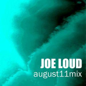 Joe Loud - August11 mix
