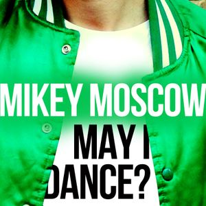 Mikey Moscow - May I Dance (May 2015 Mix)