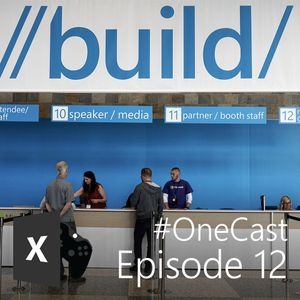 Episode 12 - Build 2016 predictions, the future of Xbox, UWP and the road to Quantum Break review