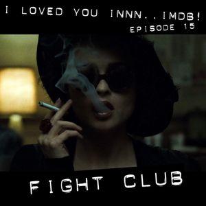 I Loved You Innnnn... IMDb! Episode 15 - Fight Club