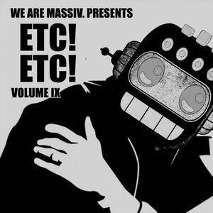 We Are Massiv Presents ETC!ETC! Mix - Volume IX - 17.02.2013