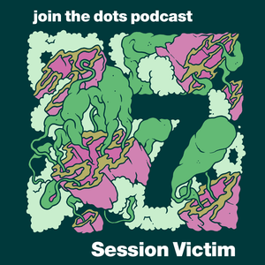 Join The Dots #7 // Session Victim