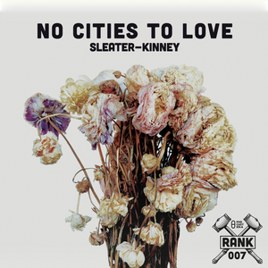 Rank No. 007 - Sleater-Kinney: 'No Cities to Love'.