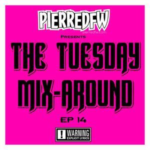 The Tuesday Mix-Around EP14 |07|11|2017|