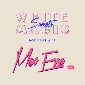 White Magic Sunsets - Podcast #13 - Max Essa
