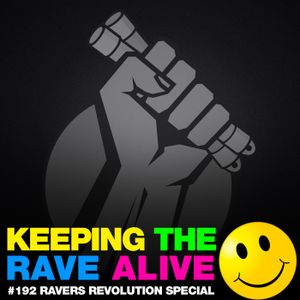 Keeping The Rave Alive Episode 192: The Ravers Revolution Special