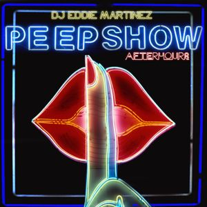 DJ Eddie Martinez Presents: House Sessions Episode 32 - PEEP SHOW - (AFTER HOURS)