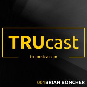 TRUcast 001 - Brian Boncher