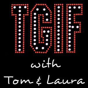 """TGIF - with Tom & Laura"" ~ Episode 97 - BEN ROSENFELD & JOSEPH HALSEY (Air Date: 6/16/2017)"