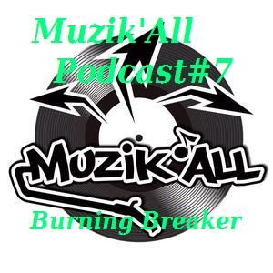 Muzik'all Podcast #7 - Dj Burning Breaker