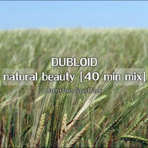 DUBLOID - natural beauty [40min mix drum+bass, liquid funk]