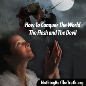 How To Conquer The World, The Flesh, And The Devil