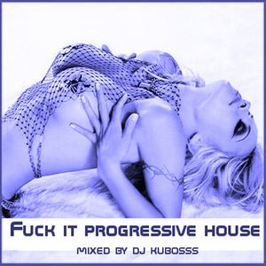Fuck it progressive house mix