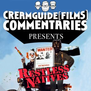 Creamguide(Films) Commentaries: Restless Natives