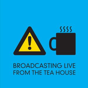 Broadcasting Live from the Tea House