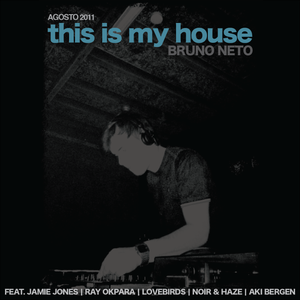 This Is My House mixed by Bruno Neto - Agosto 2011