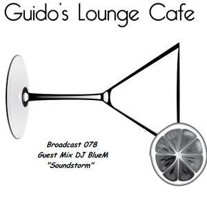 Guido's Lounge Cafe Broadcast 078 Guest Mix DJ BlueM's Soundstorm (20130830)