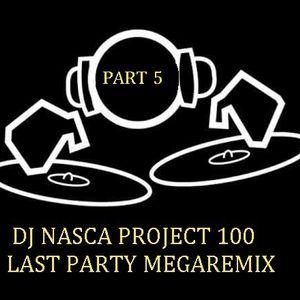 DJNASCA PROJECT 100 LAST PARTY MEGAREMIX