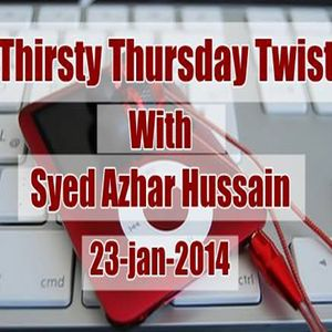Thirsty Thursday Twist With Sayed Azhur Hussain As On 23rd Jan 2014