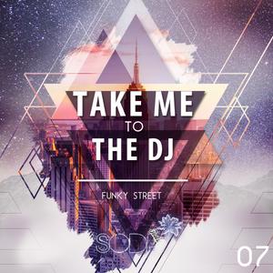 Funky Street pres. Take Me To The DJ - Episode #07